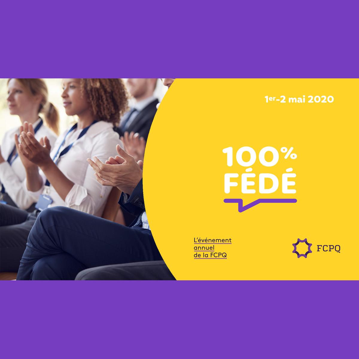 100 % Fédé • Votre événement annuel   1er-2 mai 2020 – Hôtel Delta, Trois-Rivières